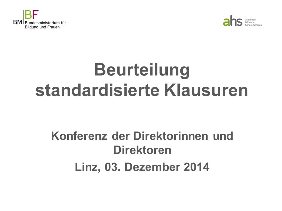 Beurteilung standardisierte Klausuren Konferenz der Direktorinnen und Direktoren Linz, 03. Dezember 2014