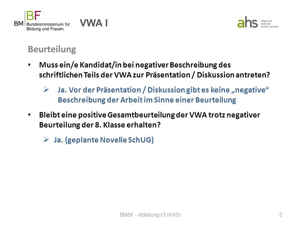 VWA I Beurteilung Muss ein/e Kandidat/in bei negativer Beschreibung des schriftlichen Teils der VWA zur Präsentation / Diskussion antreten?  Ja. Vor
