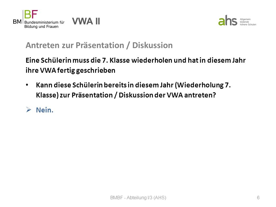 VWA II Antreten zur Präsentation / Diskussion Eine Schülerin muss die 7. Klasse wiederholen und hat in diesem Jahr ihre VWA fertig geschrieben Kann di