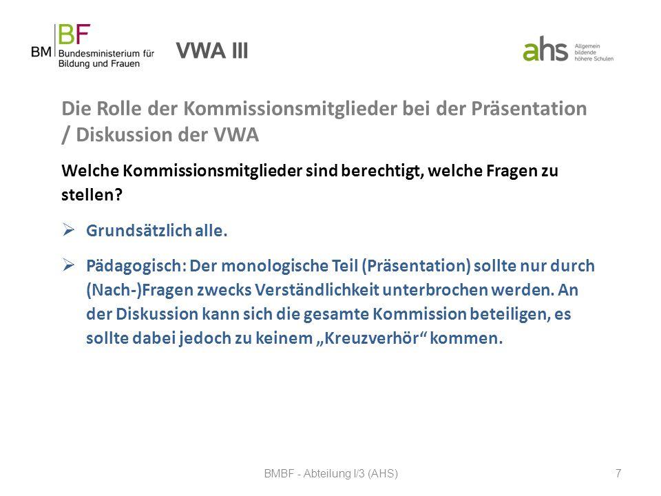 VWA III Die Rolle der Kommissionsmitglieder bei der Präsentation / Diskussion der VWA Welche Kommissionsmitglieder sind berechtigt, welche Fragen zu s