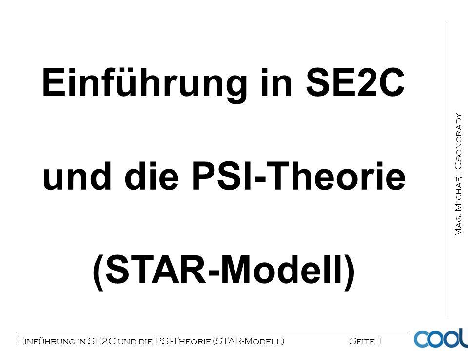 Einführung in SE2C und die PSI-Theorie (STAR-Modell) Seite 1 Mag. Michael Csongrady Einführung in SE2C und die PSI-Theorie (STAR-Modell)