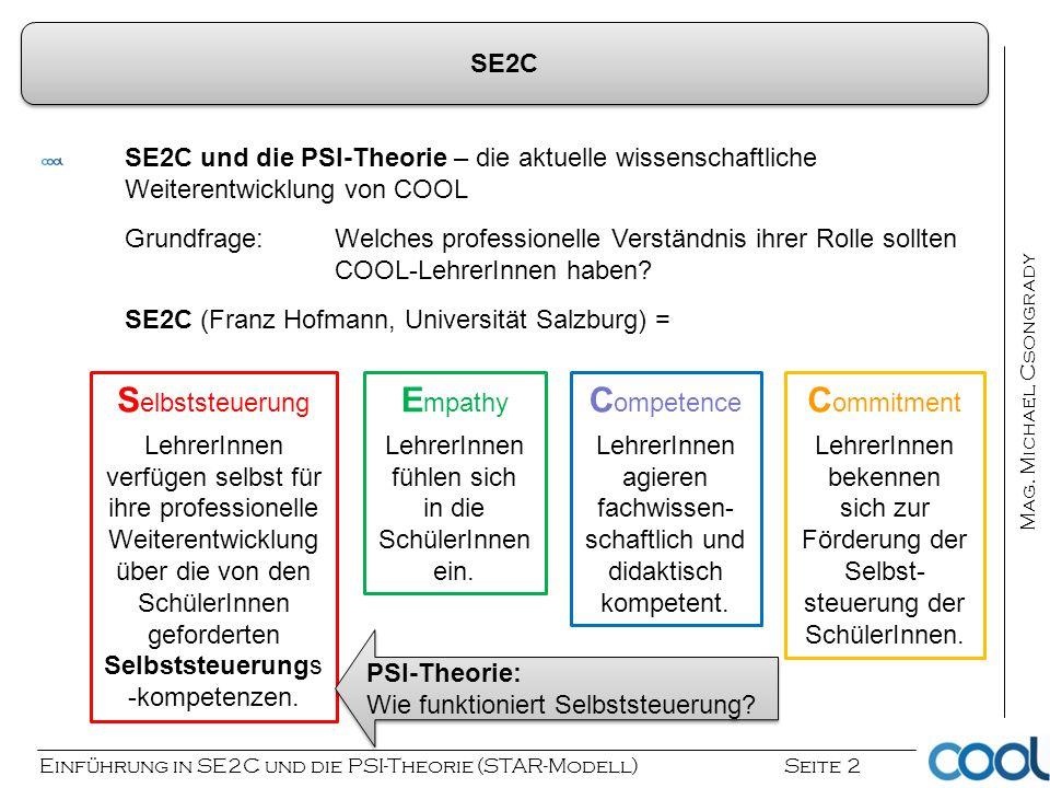 Einführung in SE2C und die PSI-Theorie (STAR-Modell) Seite 2 Mag. Michael Csongrady SE2C und die PSI-Theorie – die aktuelle wissenschaftliche Weiteren