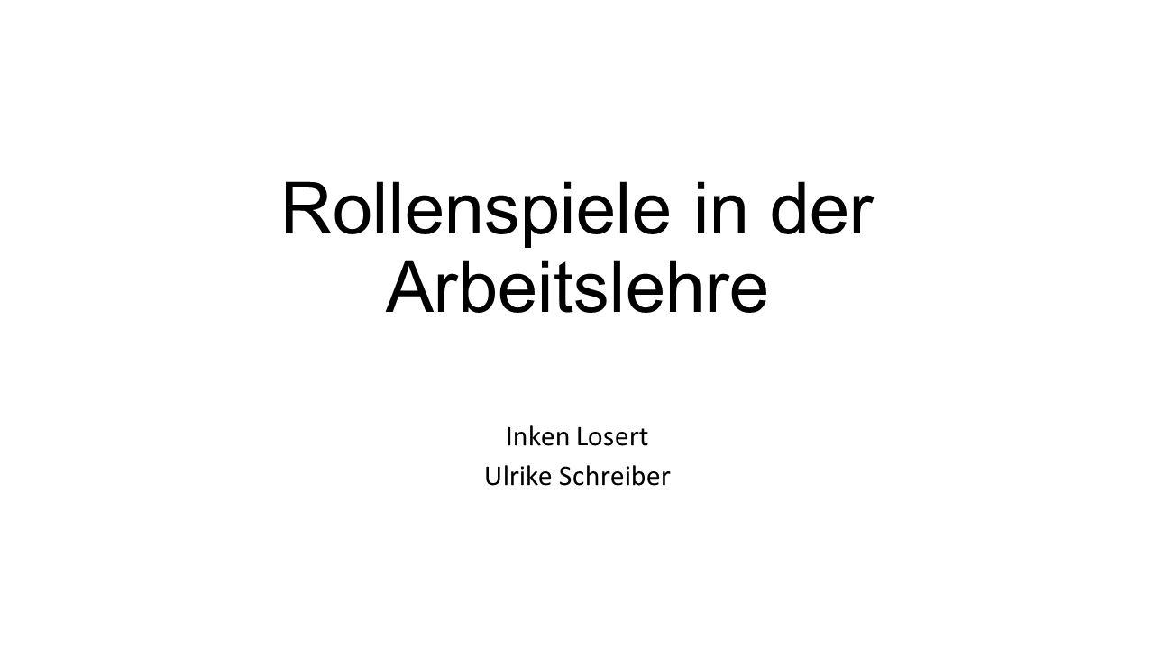 Rollenspiele in der Arbeitslehre Inken Losert Ulrike Schreiber