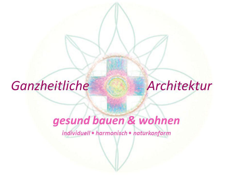 Ganzheitliche Architektur gesund bauen & wohnen individuell harmonisch naturkonform