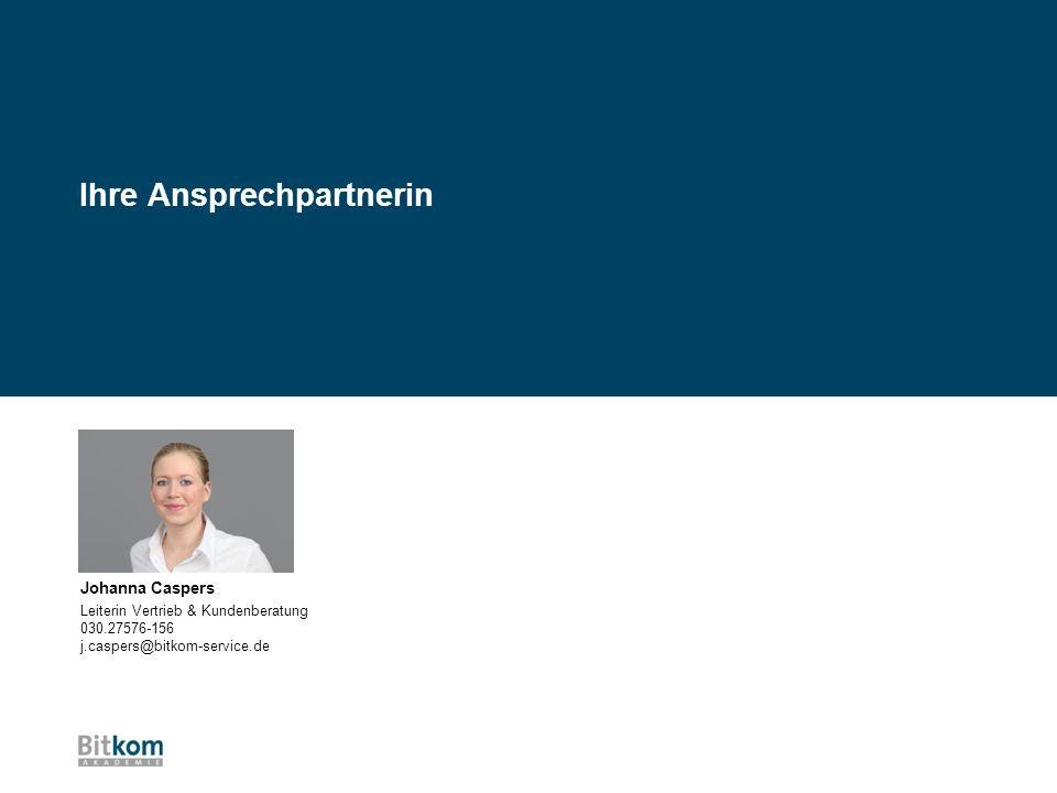 Johanna Caspers Leiterin Vertrieb & Kundenberatung 030.27576-156 j.caspers@bitkom-service.de Ihre Ansprechpartnerin