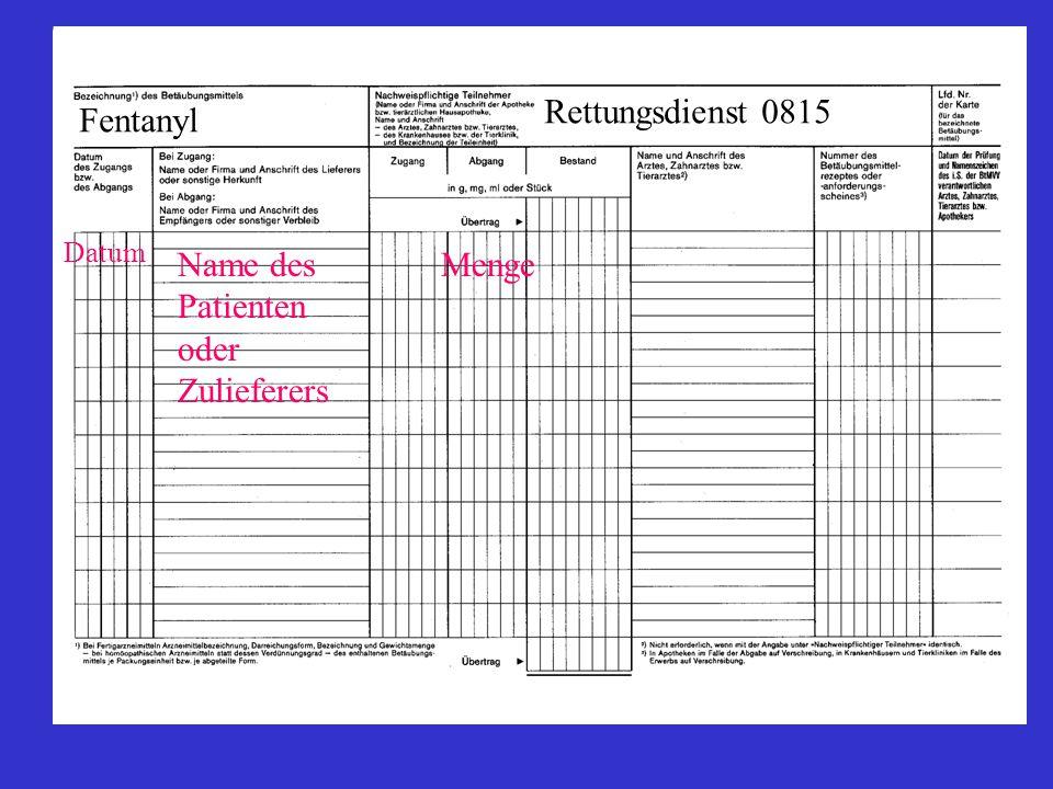 Datum Name des Patienten oder Zulieferers Menge Fentanyl Rettungsdienst 0815