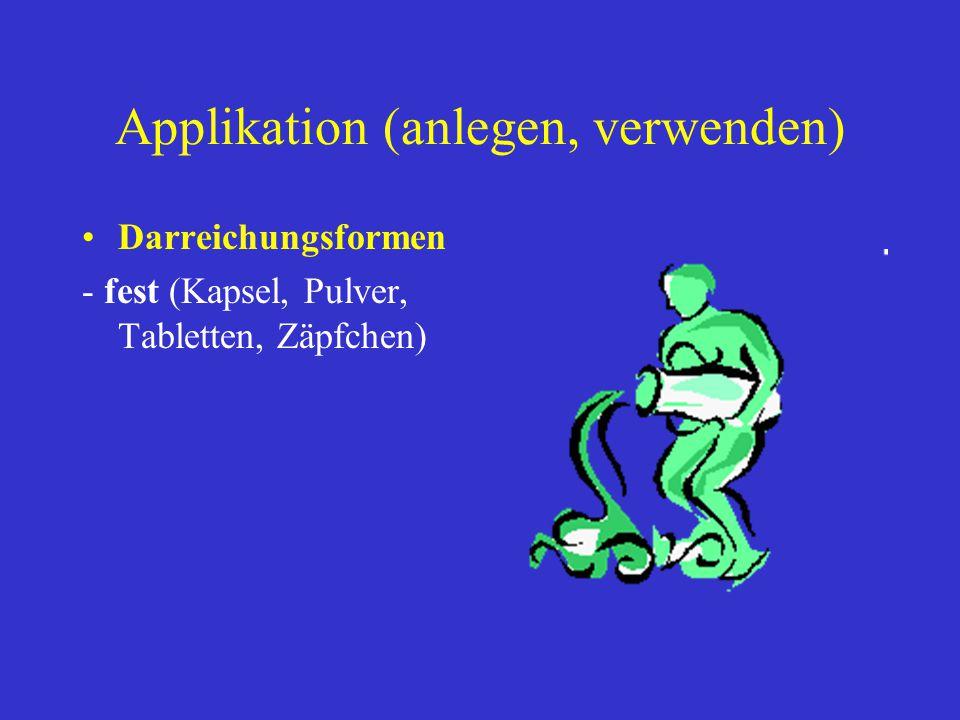 Applikation (anlegen, verwenden) Darreichungsformen - fest (Kapsel, Pulver, Tabletten, Zäpfchen)
