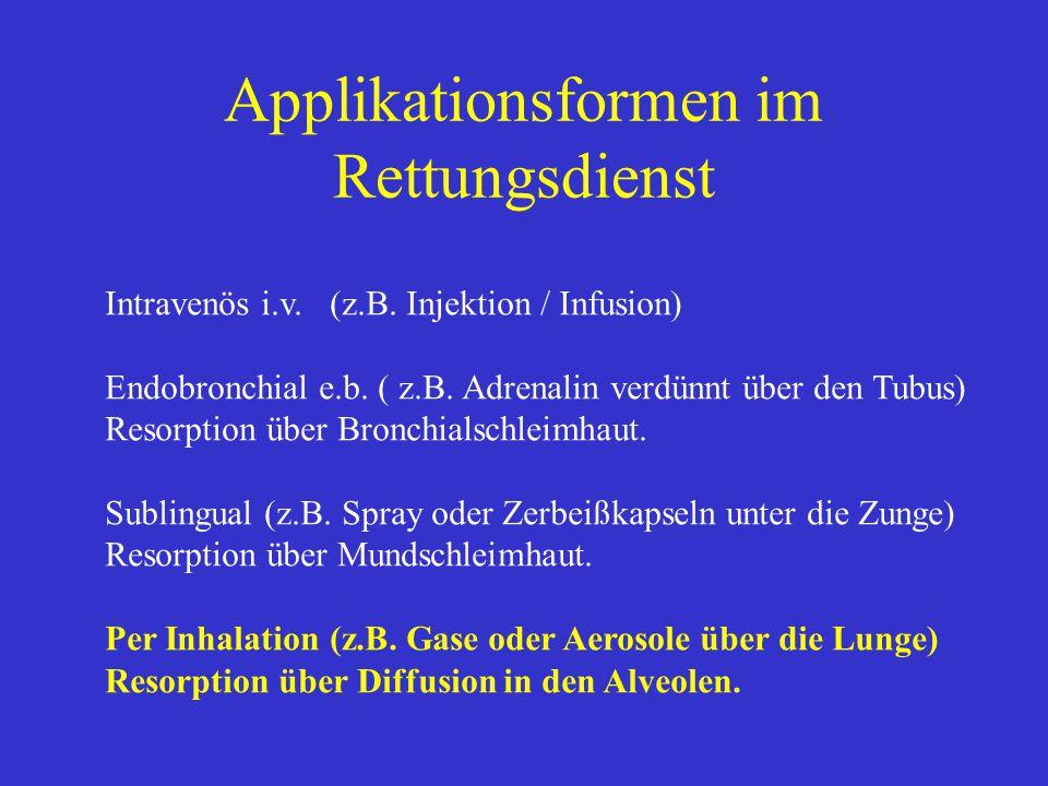 Applikationsformen im Rettungsdienst Intravenös i.v. (z.B. Injektion / Infusion) Endobronchial e.b. ( z.B. Adrenalin verdünnt über den Tubus) Resorpti