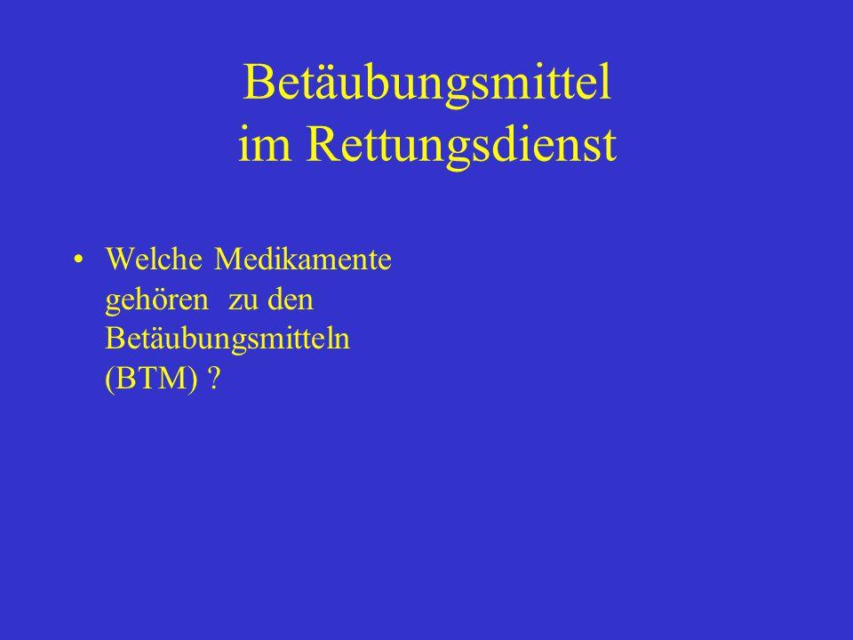 Betäubungsmittel im Rettungsdienst Welche Medikamente gehören zu den Betäubungsmitteln (BTM) ?