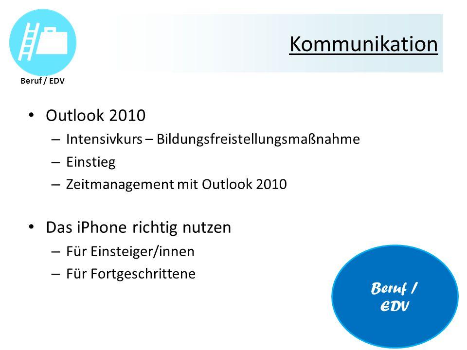 Kommunikation Outlook 2010 – Intensivkurs – Bildungsfreistellungsmaßnahme – Einstieg – Zeitmanagement mit Outlook 2010 Das iPhone richtig nutzen – Für Einsteiger/innen – Für Fortgeschrittene Beruf / EDV