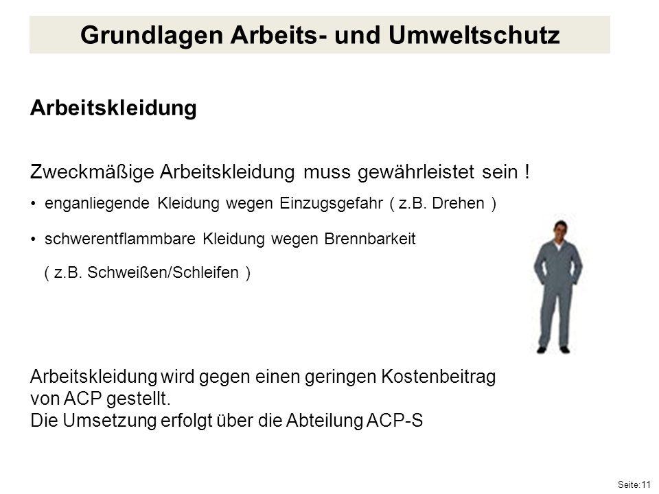 Seite:11 Arbeitskleidung Zweckmäßige Arbeitskleidung muss gewährleistet sein ! enganliegende Kleidung wegen Einzugsgefahr ( z.B. Drehen ) schwerentfla