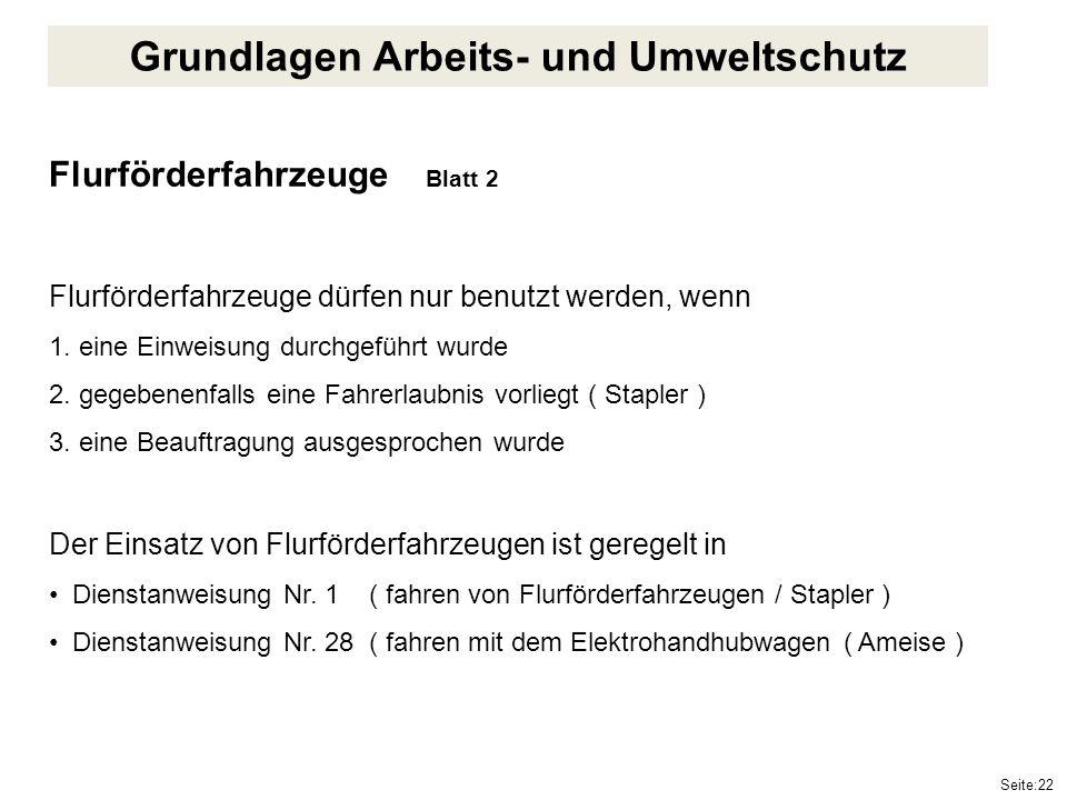 Seite:22 Flurförderfahrzeuge Blatt 2 Flurförderfahrzeuge dürfen nur benutzt werden, wenn 1. eine Einweisung durchgeführt wurde 2. gegebenenfalls eine