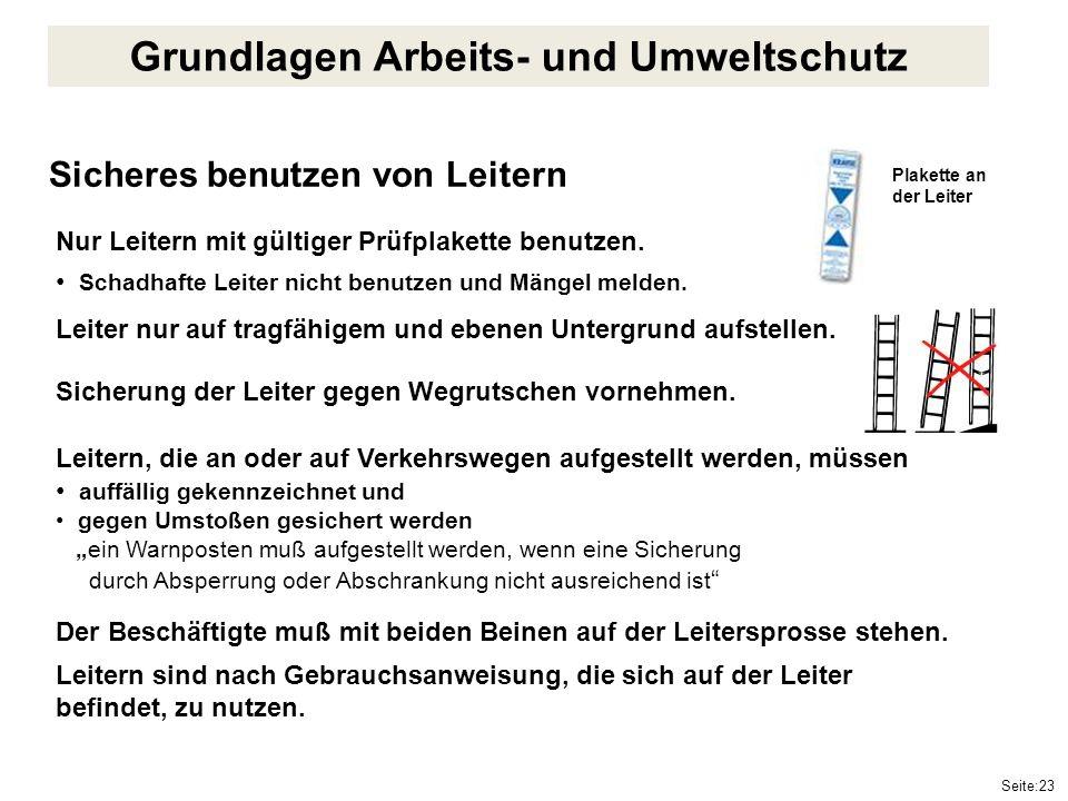 Seite:23 Sicheres benutzen von Leitern Nur Leitern mit gültiger Prüfplakette benutzen. Schadhafte Leiter nicht benutzen und Mängel melden. Leiter nur