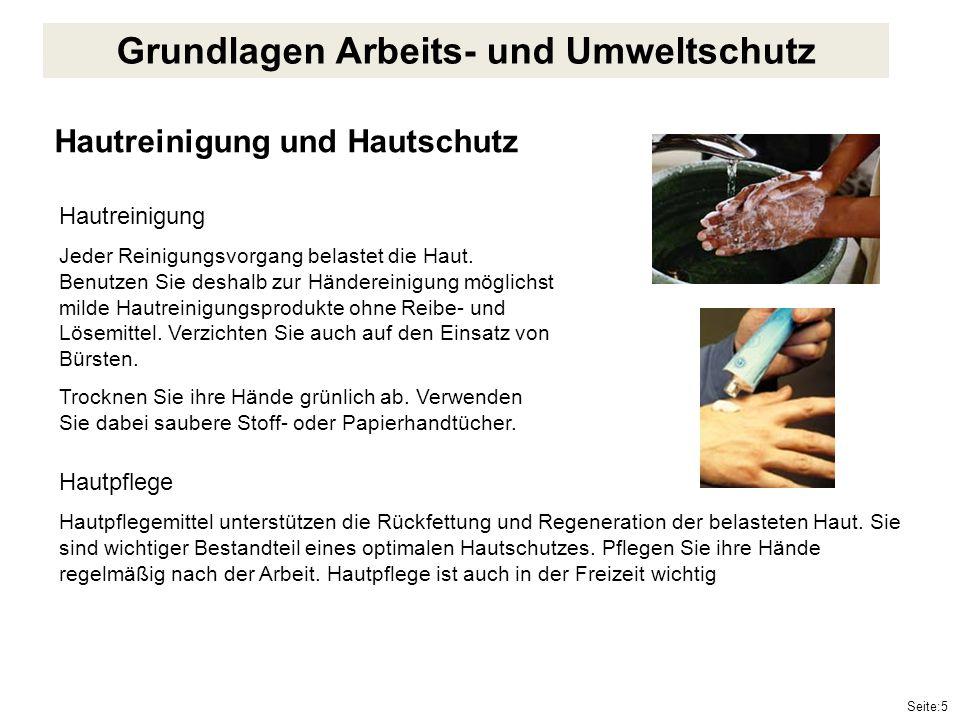 Seite:5 Hautreinigung und Hautschutz Hautreinigung Jeder Reinigungsvorgang belastet die Haut. Benutzen Sie deshalb zur Händereinigung möglichst milde