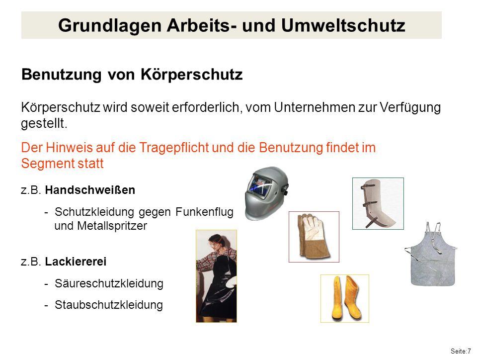 Seite:7 Benutzung von Körperschutz Körperschutz wird soweit erforderlich, vom Unternehmen zur Verfügung gestellt. Der Hinweis auf die Tragepflicht und