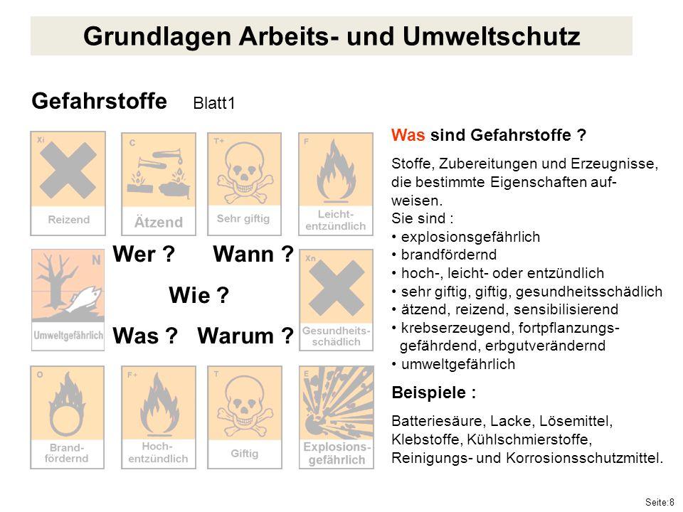 Seite:8 Gefahrstoffe Blatt1 Wer ? Wann ? Wie ? Was ? Warum ? Was sind Gefahrstoffe ? Stoffe, Zubereitungen und Erzeugnisse, die bestimmte Eigenschafte
