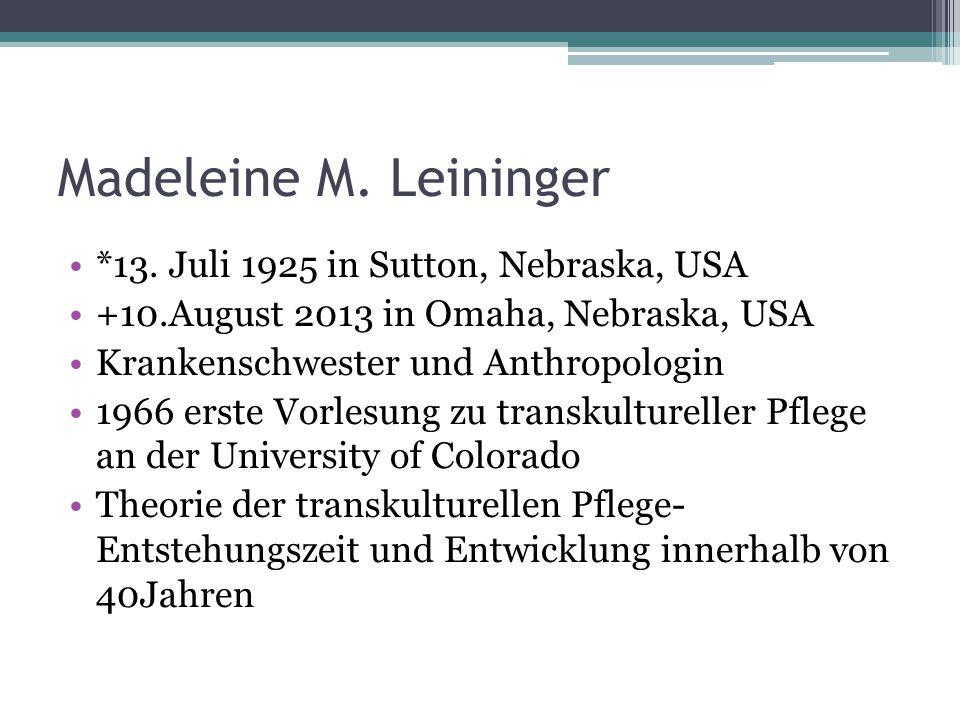 Madeleine M. Leininger *13. Juli 1925 in Sutton, Nebraska, USA +10.August 2013 in Omaha, Nebraska, USA Krankenschwester und Anthropologin 1966 erste V