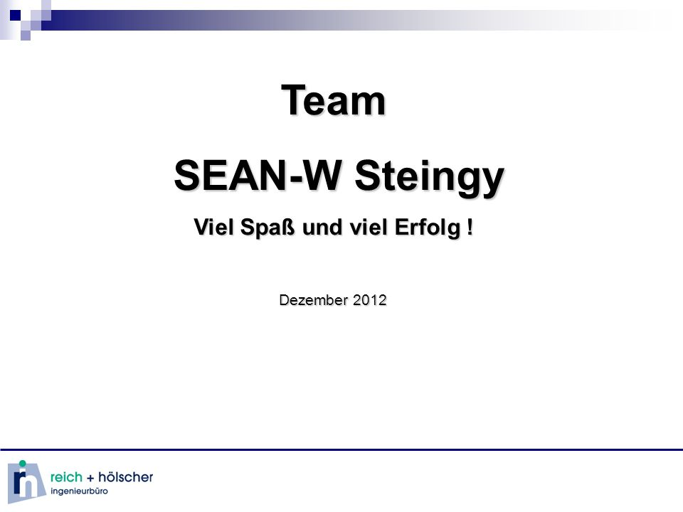 Team SEAN-W Steingy SEAN-W Steingy Viel Spaß und viel Erfolg ! Dezember 2012
