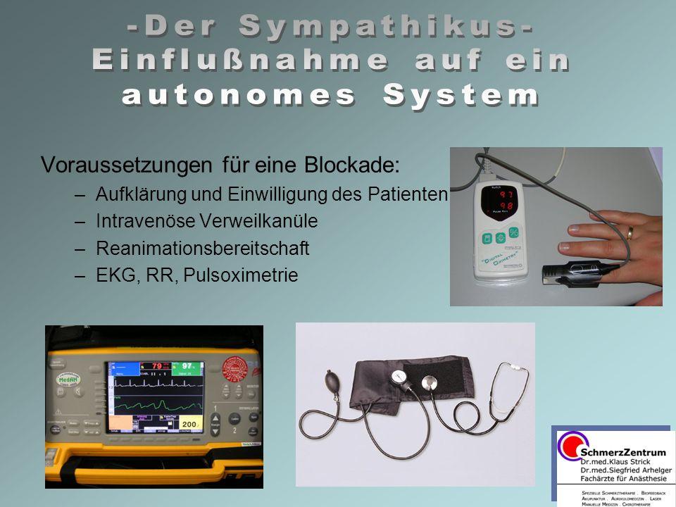Voraussetzungen für eine Blockade: –Aufklärung und Einwilligung des Patienten –Intravenöse Verweilkanüle –Reanimationsbereitschaft –EKG, RR, Pulsoxime