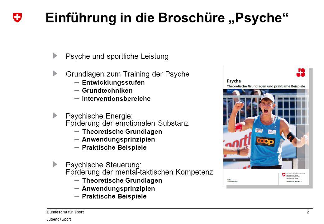 2 Bundesamt für Sport Jugend+Sport Psyche und sportliche Leistung Grundlagen zum Training der Psyche – Entwicklungsstufen – Grundtechniken – Intervent