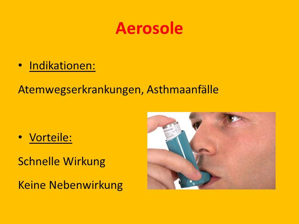 Aerosole Indikationen: Atemwegserkrankungen, Asthmaanfälle Vorteile: Schnelle Wirkung Keine Nebenwirkung