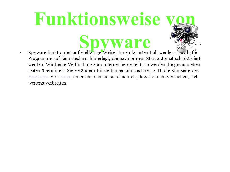 Funktionsweise von Spyware Spyware funktioniert auf vielfältige Weise. Im einfachsten Fall werden schadhafte Programme auf dem Rechner hinterlegt, die