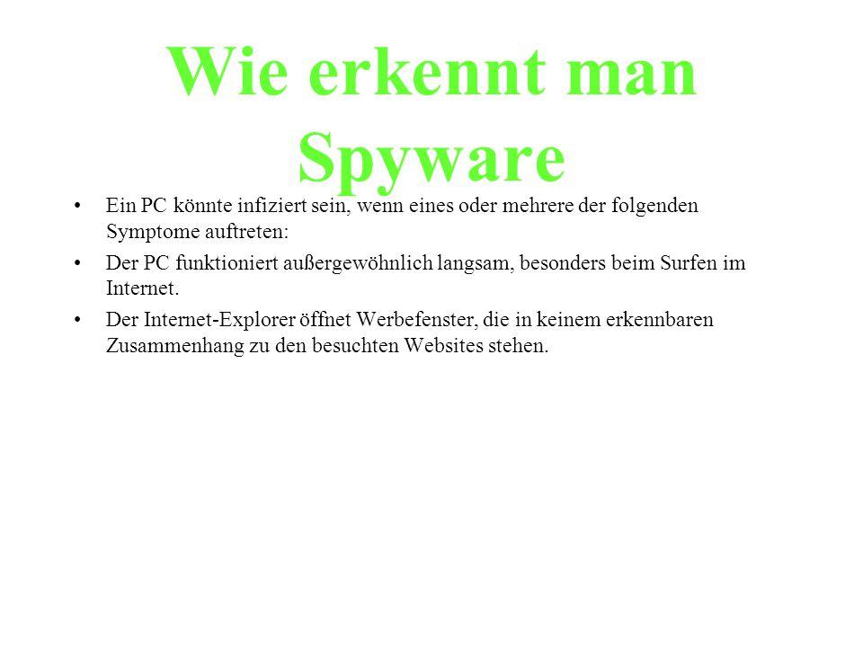 Wie erkennt man Spyware Ein PC könnte infiziert sein, wenn eines oder mehrere der folgenden Symptome auftreten: Der PC funktioniert außergewöhnlich la