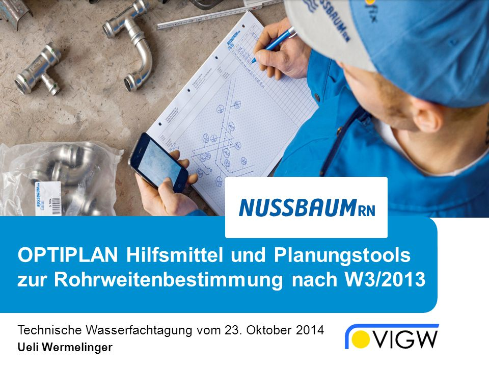 OPTIPLAN Hilfsmittel und Planungstools zur Rohrweitenbestimmung nach W3/2013 Technische Wasserfachtagung vom 23. Oktober 2014 Ueli Wermelinger