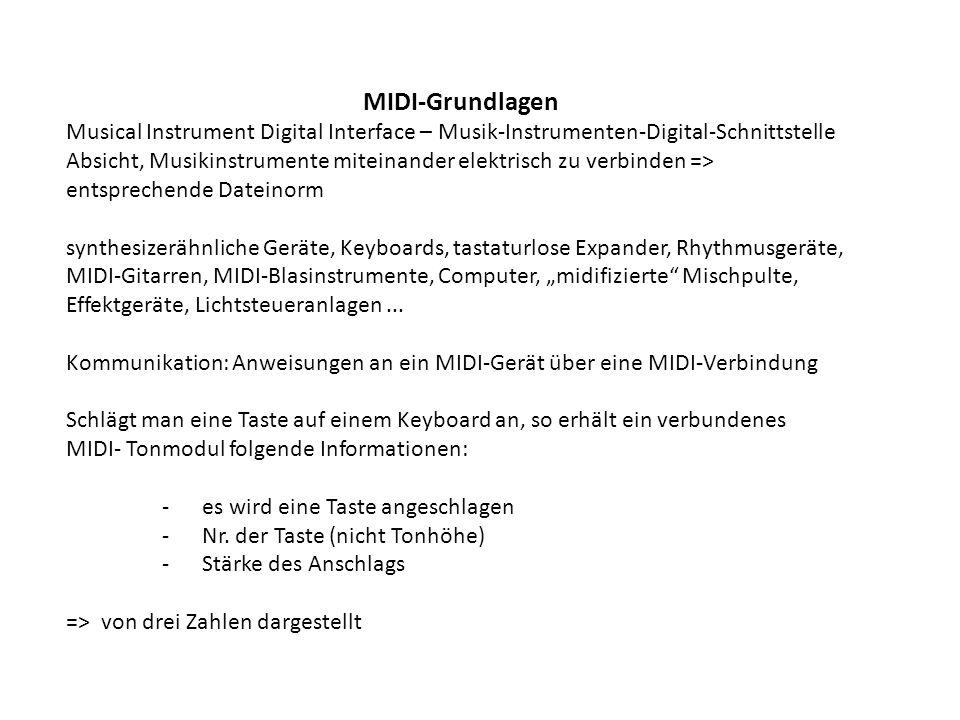 Unterteilung von drei Anschlussarten: handelsübliches MIDI-Kabel -MIDI-In: Nachrichten anderer Geräte empfangen -MIDI-Out: über Buchse werden eigene Nachrichten an andere Geräte gesendet -MIDI-Thru: die in der In-Buchse ankommenden Signale werden kopiert, ggf.