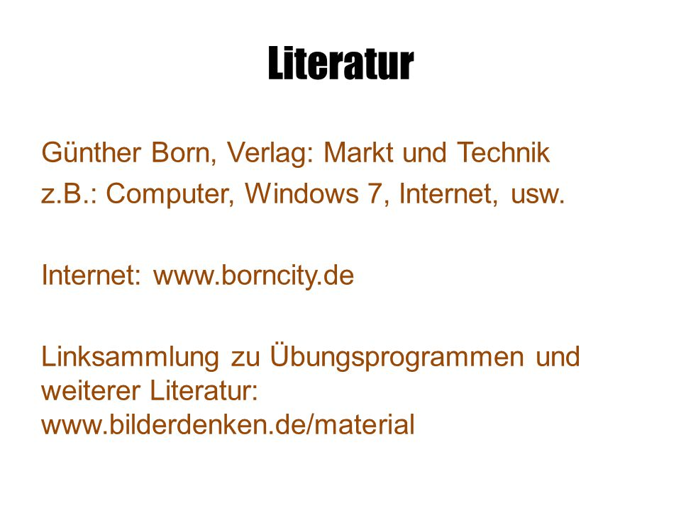 Literatur Günther Born, Verlag: Markt und Technik z.B.: Computer, Windows 7, Internet, usw.