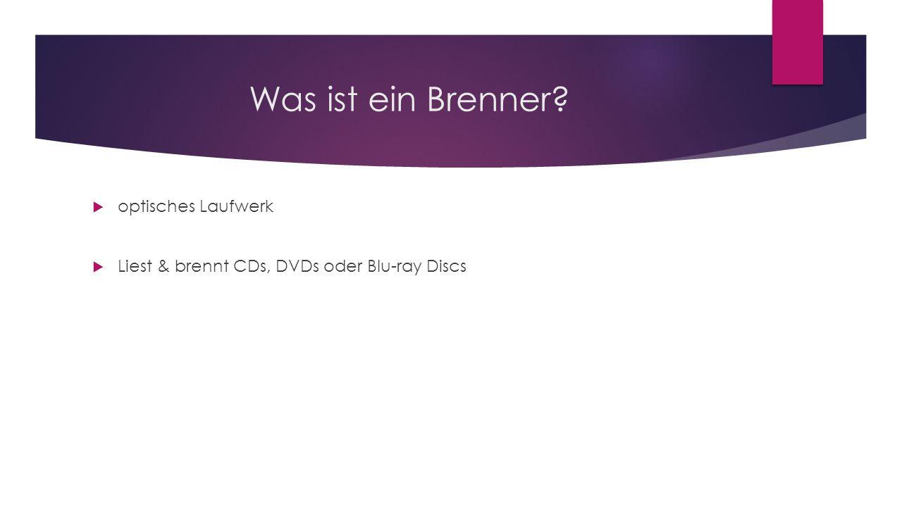 Was ist ein Brenner?  optisches Laufwerk  Liest & brennt CDs, DVDs oder Blu-ray Discs