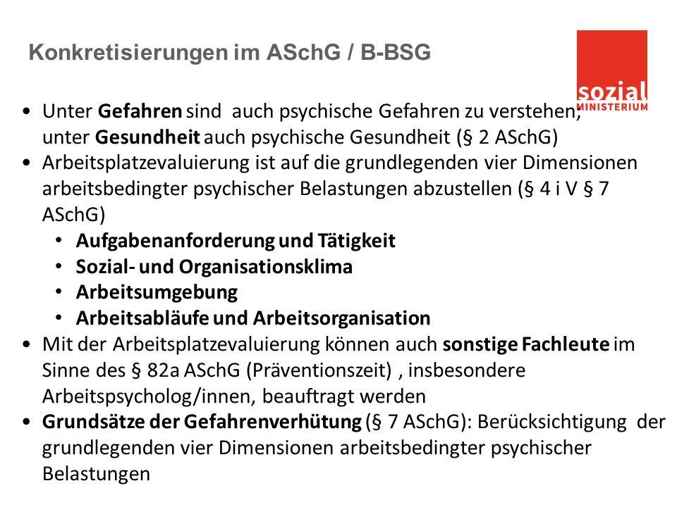 Konkretisierungen im ASchG / B-BSG Unter Gefahren sind auch psychische Gefahren zu verstehen; unter Gesundheit auch psychische Gesundheit (§ 2 ASchG)