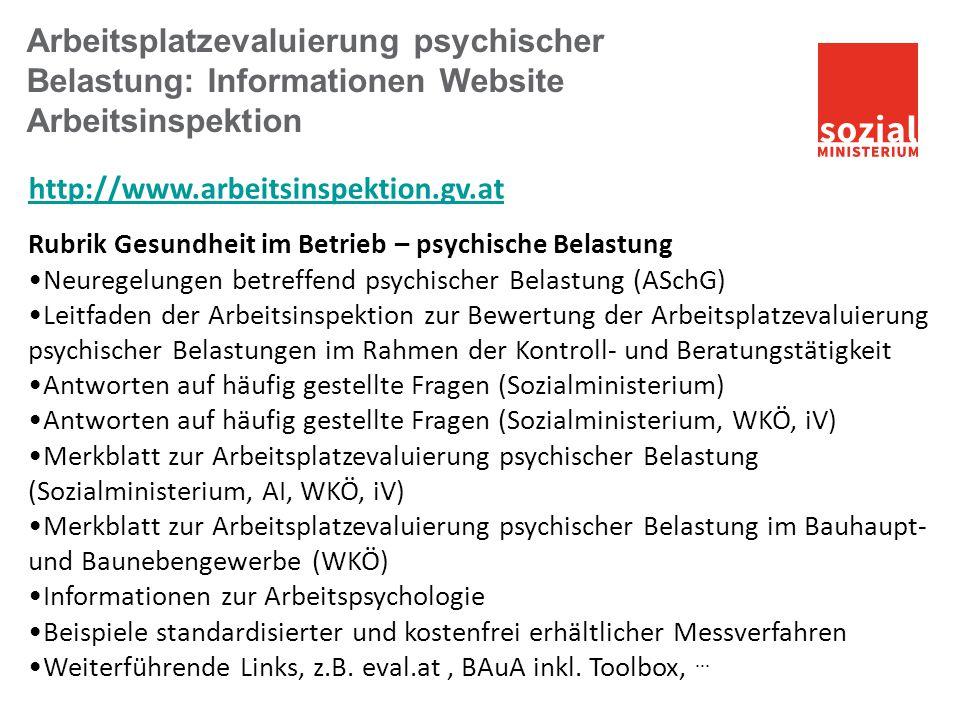 Arbeitsplatzevaluierung psychischer Belastung: Informationen Website Arbeitsinspektion http://www.arbeitsinspektion.gv.at Rubrik Gesundheit im Betrieb