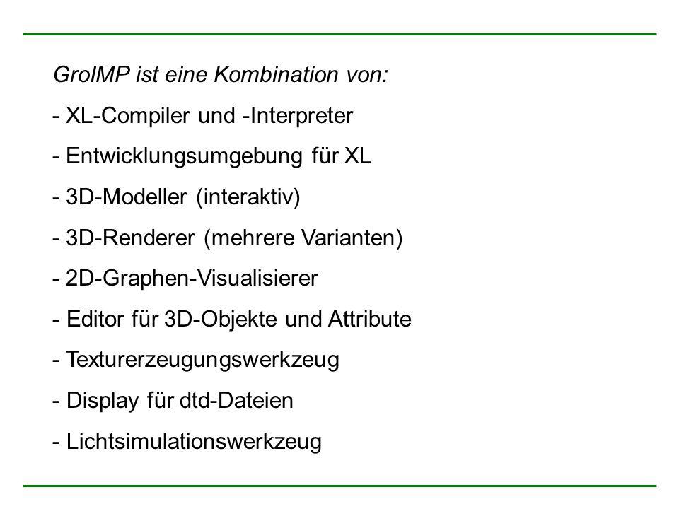 GroIMP ist eine Kombination von: - XL-Compiler und -Interpreter - Entwicklungsumgebung für XL - 3D-Modeller (interaktiv) - 3D-Renderer (mehrere Varianten) - 2D-Graphen-Visualisierer - Editor für 3D-Objekte und Attribute - Texturerzeugungswerkzeug - Display für dtd-Dateien - Lichtsimulationswerkzeug