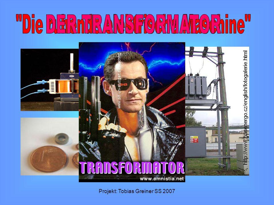 Projekt: Tobias Greiner SS 2007 http://www.hasenergo.cz/english/fotogalerie.html www.pi1.uni-stuttgart.de/teaching http://de.wikipedia.org/wiki/Transf