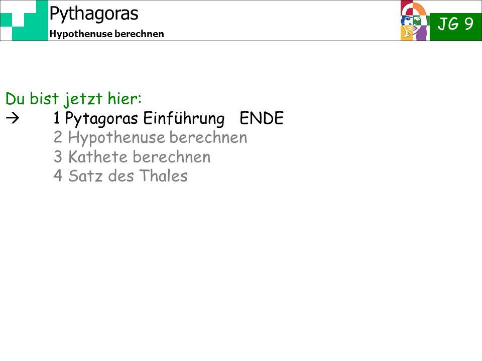 Pythagoras JG 9 Hypothenuse berechnen Du bist jetzt hier:  1 Pytagoras Einführung ENDE 2 Hypothenuse berechnen 3 Kathete berechnen 4 Satz des Thales
