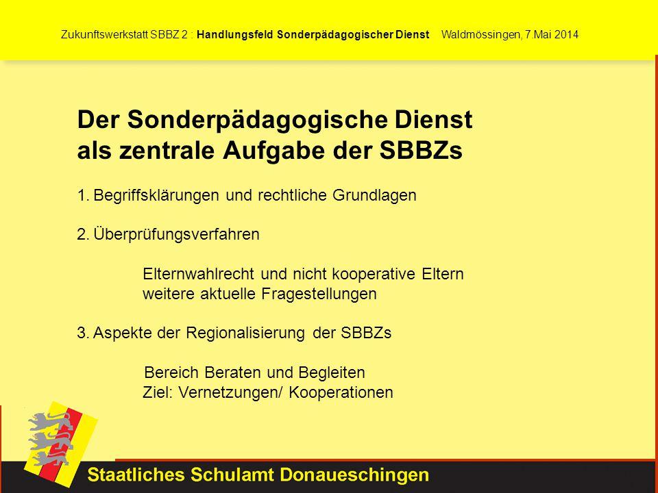 Zukunftswerkstatt SBBZ 2 : Handlungsfeld Sonderpädagogischer Dienst Waldmössingen, 7.Mai 2014 Der Sonderpädagogische Dienst als zentrale Aufgabe der S