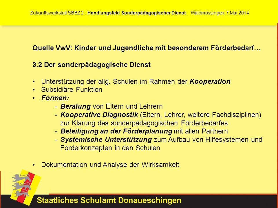 Zukunftswerkstatt SBBZ 2 : Handlungsfeld Sonderpädagogischer Dienst Waldmössingen, 7.Mai 2014 Quelle VwV: Kinder und Jugendliche mit besonderem Förder