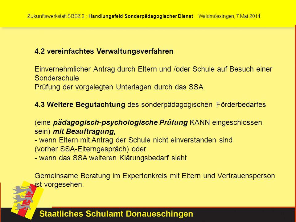 Zukunftswerkstatt SBBZ 2 : Handlungsfeld Sonderpädagogischer Dienst Waldmössingen, 7.Mai 2014 4.2 vereinfachtes Verwaltungsverfahren Einvernehmlicher
