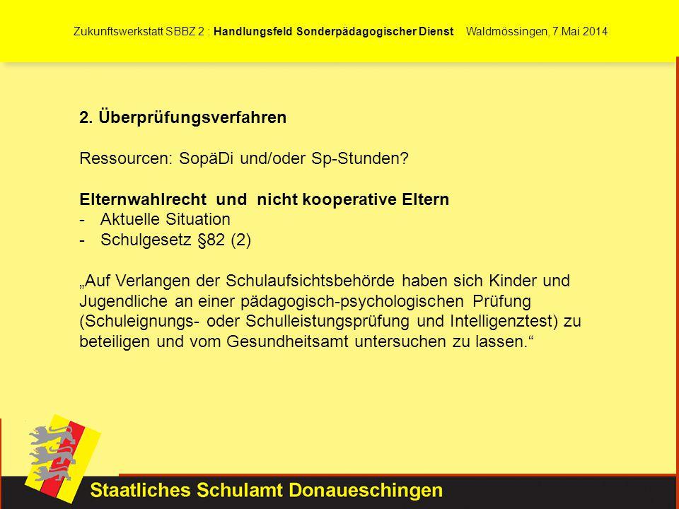 Zukunftswerkstatt SBBZ 2 : Handlungsfeld Sonderpädagogischer Dienst Waldmössingen, 7.Mai 2014 2. Überprüfungsverfahren Ressourcen: SopäDi und/oder Sp-