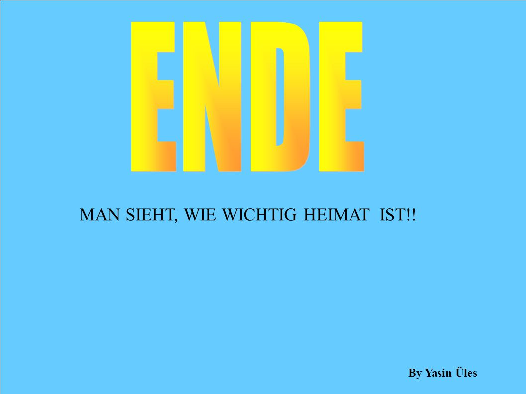 MAN SIEHT, WIE WICHTIG HEIMAT IST!! By Yasin Üles