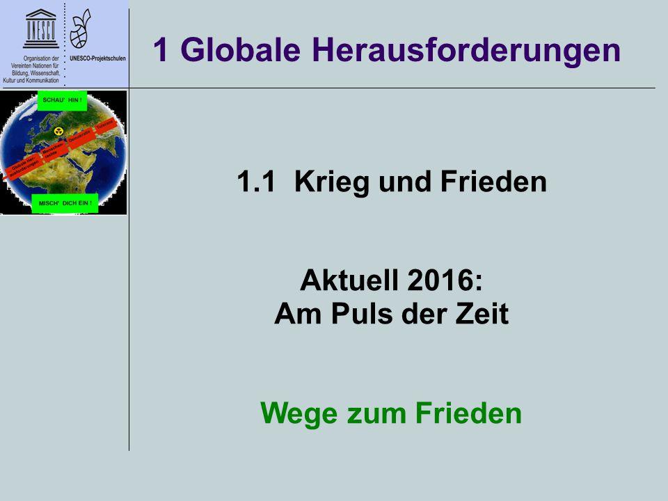 1 Globale Herausforderungen 1.1 Krieg und Frieden Aktuell 2016: Am Puls der Zeit Wege zum Frieden