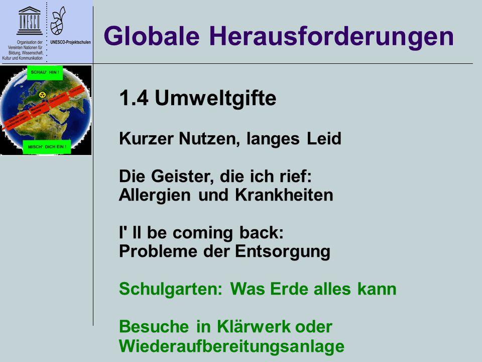 Globale Herausforderungen 1.4 Umweltgifte Kurzer Nutzen, langes Leid Die Geister, die ich rief: Allergien und Krankheiten I' ll be coming back: Proble