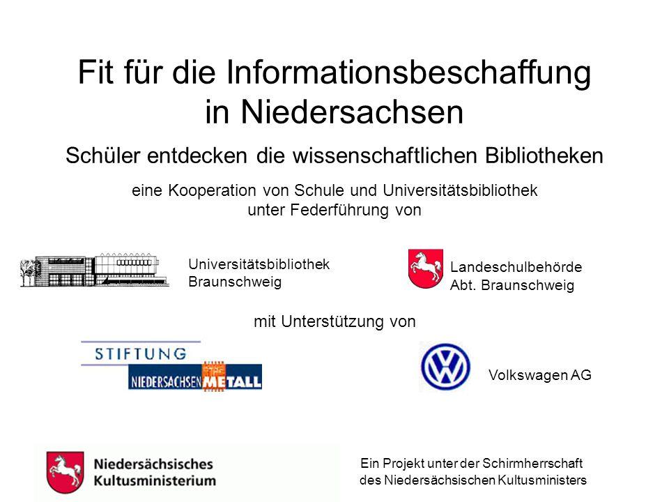 Fit für die Informationsbeschaffung in Niedersachsen Schüler entdecken die wissenschaftlichen Bibliotheken eine Kooperation von Schule und Universitätsbibliothek unter Federführung von Landeschulbehörde Abt.