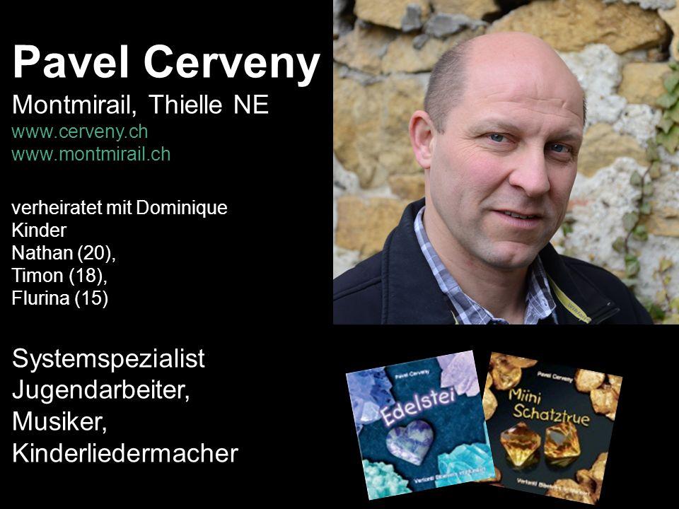 Pavel Cerveny Montmirail, Thielle NE www.cerveny.ch www.montmirail.ch verheiratet mit Dominique Kinder Nathan (20), Timon (18), Flurina (15) Systemspe