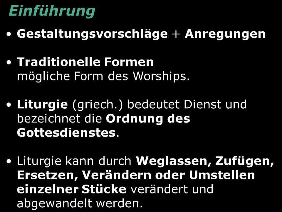 Einführung Gestaltungsvorschläge + Anregungen Traditionelle Formen mögliche Form des Worships. Liturgie (griech.) bedeutet Dienst und bezeichnet die O