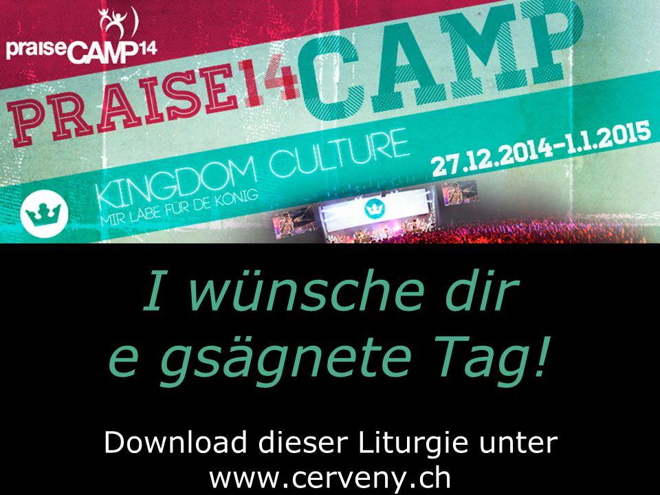 I wünsche dir e gsägnete Tag! Download dieser Liturgie unter www.cerveny.ch