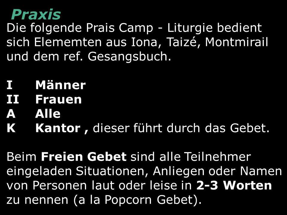Die folgende Prais Camp - Liturgie bedient sich Elememten aus Iona, Taizé, Montmirail und dem ref. Gesangsbuch. IMänner IIFrauen AAlle KKantor, dieser
