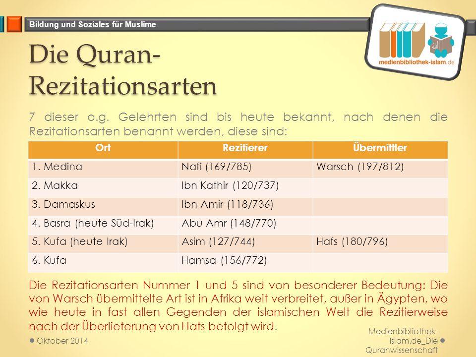 Bildung und Soziales für Muslime Die Quran- Rezitationsarten 7 dieser o.g. Gelehrten sind bis heute bekannt, nach denen die Rezitationsarten benannt w