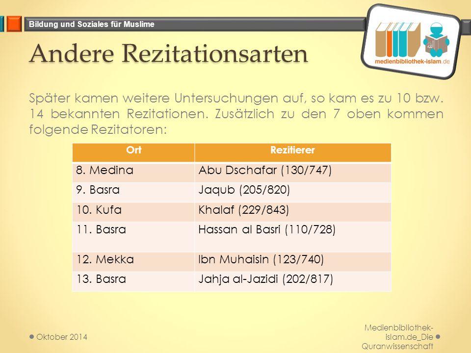 Bildung und Soziales für Muslime Andere Rezitationsarten Später kamen weitere Untersuchungen auf, so kam es zu 10 bzw. 14 bekannten Rezitationen. Zusä